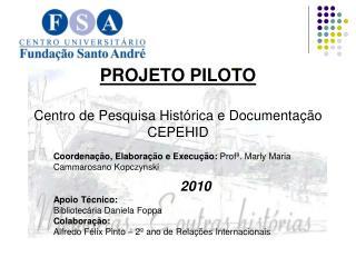 PROJETO PILOTO Centro de Pesquisa Histórica e Documentação CEPEHID