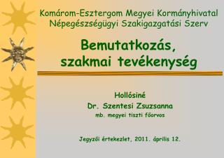 Hollósiné  Dr. Szentesi Zsuzsanna mb. megyei tiszti főorvos Jegyzői értekezlet, 2011. április 12.