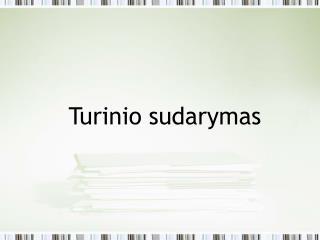 Turinio sudarymas