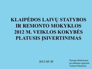 KLAIPĖDOS LAIVŲ STATYBOS IR REMONTO MOKYKLOS  2012 M. VEIKLOS KOKYBĖS PLATUSIS ĮSIVERTINIMAS
