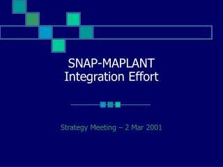 SNAP-MAPLANT Integration Effort