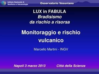 Monitoraggio e rischio vulcanico  Marcello Martini - INGV