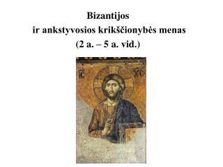 Bizantijos  ir ankstyvosios krikščionybės menas (2 a. – 5 a. vid.)