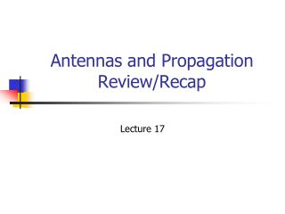 Antennas and Propagation Review/Recap