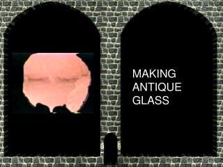 MAKING ANTIQUE GLASS