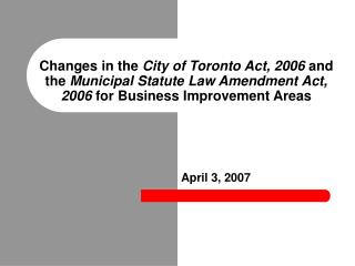 Changes in the City of Toronto Act, 2006 and the Municipal Statute Law Amendment Act, 2006 for Business Improvement Area