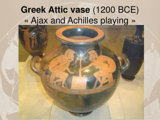 Greek Attic vase  (1200 BCE)  « Ajax and Achilles playing »