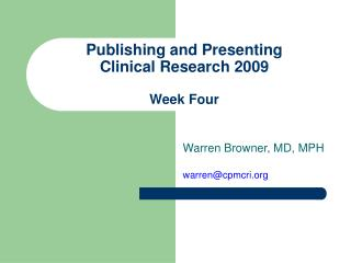 Publishing and Presenting  Clinical Research 2009 Week Four