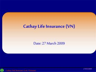 Cathay Life Insurance (VN) Date: 27 March 2009