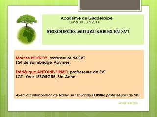 Académie de Guadeloupe            Lundi 30 Juin 2014 RESSOURCES MUTUALISABLES EN SVT