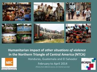 Honduras, Guatemala and El Salvador February to April 2014