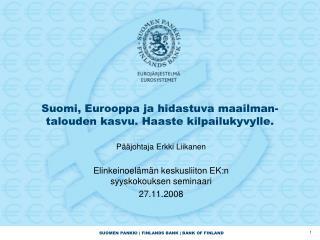 Suomi, Eurooppa ja hidastuva maailman- talouden kasvu. Haaste kilpailukyvylle.