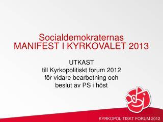 UTKAST till  Kyrkopolitiskt  forum 2012 för vidare bearbetning och beslut av  PS  i höst