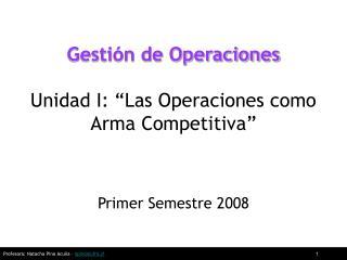 Gesti�n de Operaciones Unidad I: �Las Operaciones como Arma Competitiva�