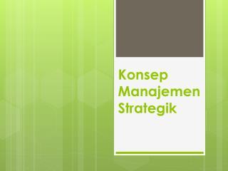 Konsep Manajemen Strategik