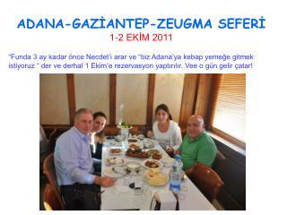 ADANA-GAZİANTEP-ZEUGMA SEFERİ 1-2 EKİM 2011