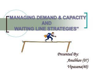 """MANAGING DEMAND & CAPACITY  AND WAITING LINE STRATEGIES"""