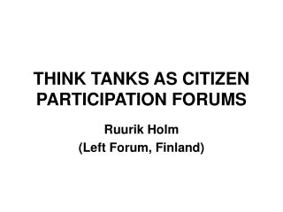 THINK TANKS AS CITIZEN PARTICIPATION FORUMS
