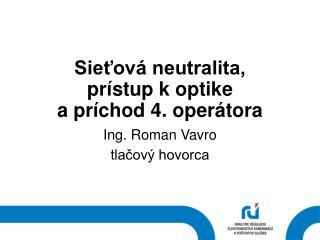 Sieťová neutralita,  prístup k optike  a príchod 4. operátora