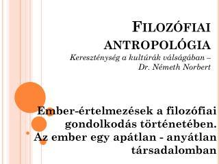 Filozófiai  antropológia Kereszténység a kultúrák válságában – Dr. Németh Norbert