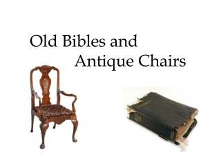 Old Bibles and  		Antique Chairs
