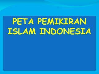 PETA PEMIKIRAN ISLAM INDONESIA