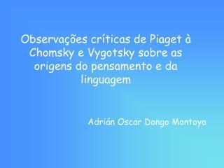 Observações críticas de Piaget à Chomsky e Vygotsky sobre as origens do pensamento e da linguagem