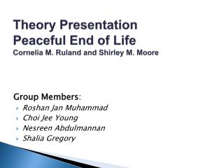 Theory Presentation Peaceful End of Life Cornelia M.  Ruland  and Shirley M. Moore