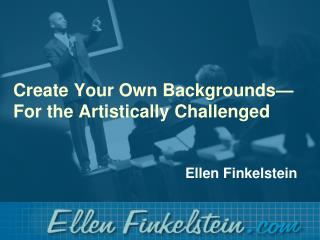 Create Your Own Backgrounds—For the Artistically Challenged