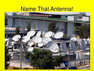 Name That Antenna!