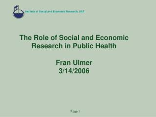 The Role of Social and Economic Research in Public Health  Fran Ulmer  3/14/2006