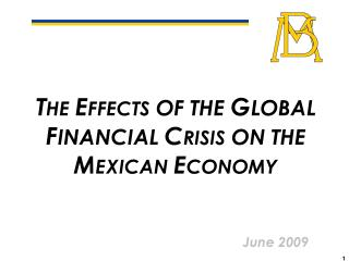 T HE E FFECTS  OF THE  G LOBAL  F INANCIAL  C RISIS  ON THE M EXICAN  E CONOMY