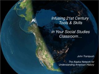 Infusing 21st Century  Tools & Skills in Your Social Studies Classroom… John Trampush