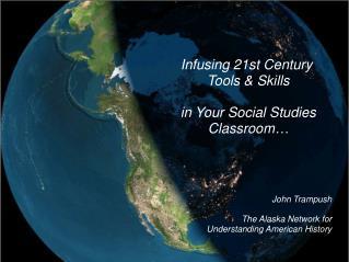 Infusing 21st Century Tools & Skills in Your Social Studies Classroom… John Trampush