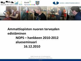 Ammattiopiston nuoren terveyden edistäminen NOPS – hankkeen 2010-2012 alueseminaari