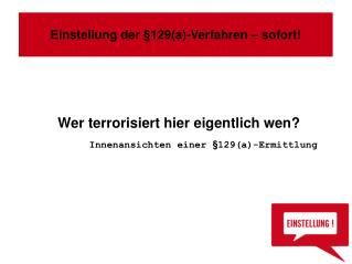 Wer terrorisiert hier eigentlich wen?     Innenansichten einer §129(a)-Ermittlung