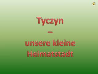 Tyczyn  –  unsere kleine Heimatstadt