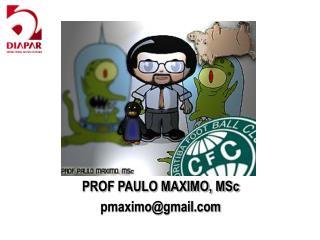PROF PAULO MAXIMO, MSc pmaximo@gmail