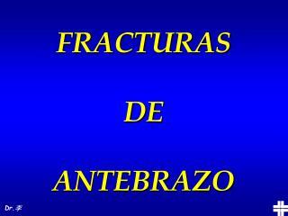 FRACTURAS DE ANTEBRAZO