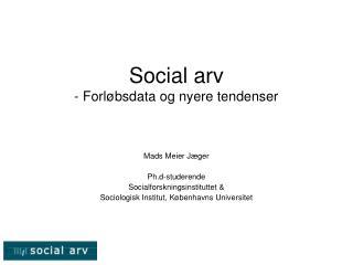 Social arv - Forl�bsdata og nyere tendenser