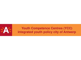Youth Competence Centres (YCC)   integrated youth policy city of Antwerp