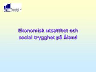Ekonomisk utsatthet och  social trygghet på Åland