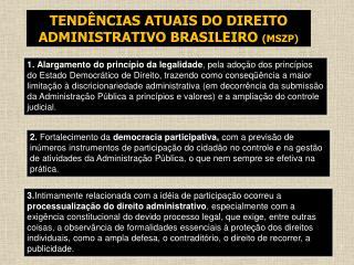TENDÊNCIAS ATUAIS DO DIREITO ADMINISTRATIVO BRASILEIRO  (MSZP)