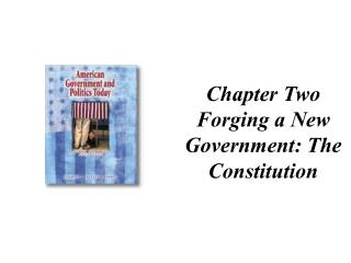 Chapter Two Forging a New Government: The Constitution