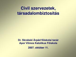 Dr. Skrabski Árpád főiskolai tanár Apor Vilmos Katolikus Főiskola 2007. október 11.
