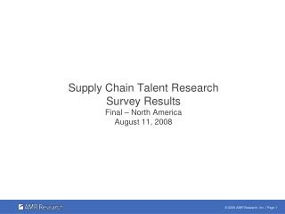 Supply Chain Talent Research Survey Results Final – North America August 11, 2008