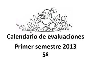 Calendario de evaluaciones Primer semestre 2013 5�