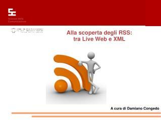 Alla scoperta degli RSS:  tra Live Web e XML