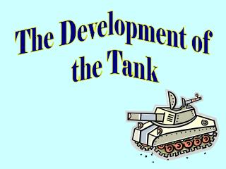 The Development of  the Tank