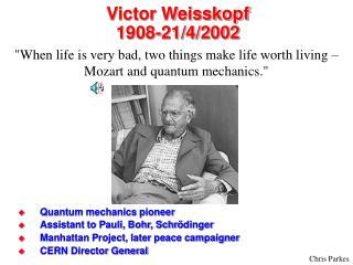 Victor Weisskopf 1908-21/4/2002